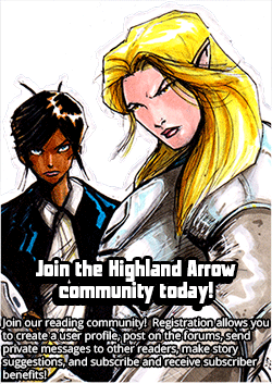 Join the Highland Arrow community today - Join our reading community!  Registration allows you to create a user profile, post on the forums, send private messages to other readers, make story suggestions, and subscribe and receive subscriber benefits!
