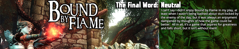 Bound by Flame is a game that aspires for AAA CRPG greatness in the vein of Skyrim or Dragon Age: Origins, and falls short of the mark. It's fun for a single play, without much replay value, so at 40$, it's one to get on a sale.</p>