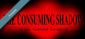 Preview: The Consuming Shadow