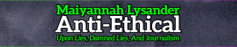 Soapbox: Anti-Ethical - Upon Lies, Damned Lies, and Journalism